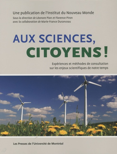 Léonore Pion et Florence Piron - Aux sciences, citoyens ! - Expériences et méthodes de consultation sur les enjeux scientifiques de notre temps.