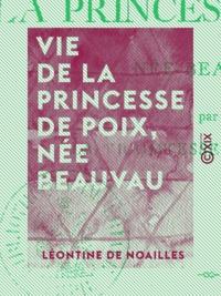 Léontine de Noailles et Anne-Marie-Cécile de Noailles - Vie de la princesse de Poix, née Beauvau.