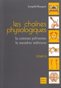 Léopold Busquet - Les chaînes physiologiques - Tome 2, La ceinture pelvienne, le membre inférieur.