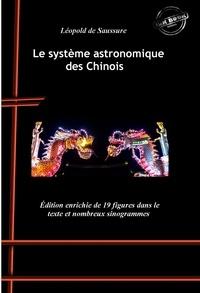 Léopold de Saussure - Le système astronomique des Chinois : avec 19 figures dans le texte et nombreux sinogrammes. [Nouv. éd. revue et mise à jour]..