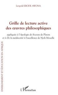 Léopold Ebode Awona - Grille de lecture active des oeuvres philosophiques - Appliquée à l'Apologie de Socrate de Platon et à De la médiocrité à l'excellence de Njoh Mouelle.