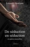 Léopold Hnacipan - De seduction en seduction et autres nouvelles.
