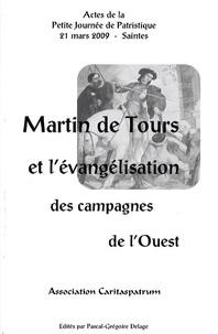 Léopold Maurel et Pascal-Grégoire Delage - Martin de Tours et l'évangélisation des campagnes de l'Ouest.