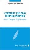Léopold Mfouakouet - Comment (ne pas) géophilosopher - Ou l'art d'imaginer Sisyphe heureux.