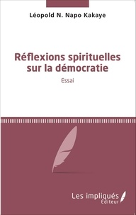 Léopold N. Napo Kakaye - Réflexions spirituelles sur la démocratie.