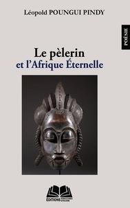 Léopold Poungui Pindy - Le pèlerin et l'Afrique éternelle.