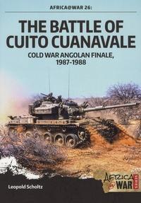Leopold Scholtz - The Battle of Cuito Cuanavale - Cold War Angolan Finale, 1987-1988.