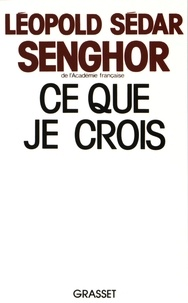 Léopold Sédar Senghor - Ce que je crois.