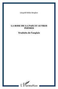 Léopold Sédar Senghor - La rose et la paix et autres poèmes.
