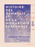 Léopold von Ranke et Jean-Baptiste Haiber - Histoire des Osmanlis et de la monarchie espagnole - Pendant les XVIe et XVIIe siècles.