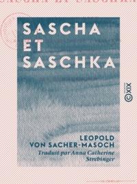 Leopold von Sacher-Masoch et Anna Catherine Strebinger - Sascha et Saschka.