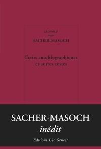 Leopold von Sacher-Masoch - Textes autobiographiques et autres textes.