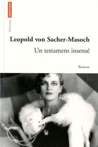 Leopold von Sacher Masoch - Un testament insensé.
