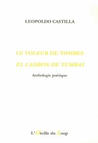 Leopoldo Castilla - Le voleur de tombes - Anthologie poétique.