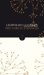 Leopoldo Lugones - Des forces étranges.
