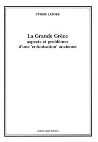 Lepore - LA GRANDE GRECE : ASPECTS ET PROBLEMES D'UNE COLONISATION ANCIENNE.