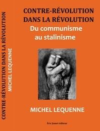 Lequenne Michel - Contre révolution dans la révolution - Du communisme au stalinisme.