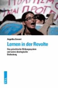 Lernen in der Revolte - Das griechische Bildungssystem und seine ideologische Bedeutung.