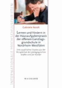 Lernen und Fördern in der Hausaufgabenpraxis der offenen Ganztagsgrundschule in Nordrhein-Westfalen - Eine qualitative Studie aus der Perspektive der pädagogischen Kräfte und der Kinder.