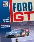Lerner Preston et Dave Friedman - Ford GT, 50 ans - A la conquête du Mans.