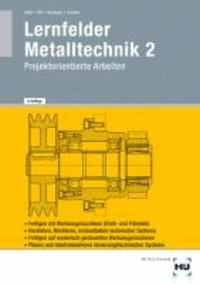 Lernfelder Metalltechnik 2 - Projektorientierte Aufgaben für Arbeitsplanung und Technische Kommunikation.
