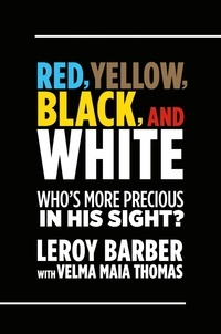 Leroy Barber et Velma Maia Thomas - RED, BROWN, YELLOW, BLACK, WHITE -- WHO'S MORE PRECIOUS IN GOD'S SIGHT? - A Call for Diversity in Christian Missions and Ministry.