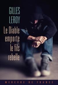 Leroy Gilles - Le diable emporte le fils rebelle.
