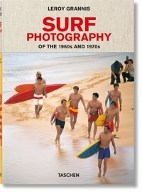 LeRoy Grannis et Jim Heimann - Surf Photography of the 1960s and 1970s.