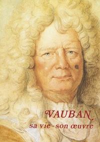 Les amis de la Maison Vauban - Vauban - Sa vie, son oeuvre.