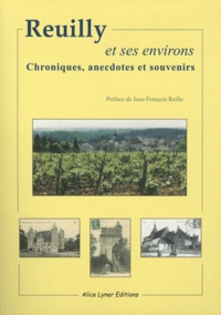 Les Amis de Reuilly - Reuilly et ses environs - Chroniques, anecdotes et souvenirs.