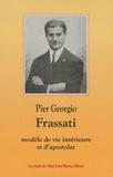 Les amis de saint Jean Bosco - Pier Giorgio Frassati 1901-1925 - Modèle de vie intérieure et d'apostolat.