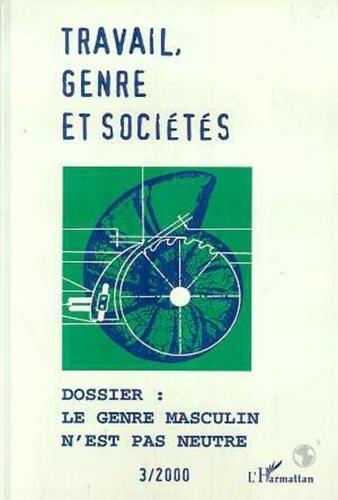 Les Amis Du Mage - Travail, genre et sociétés N° 3, Mars 2000 : LE GENRE MASCULIN N'EST PAS NEUTRE.