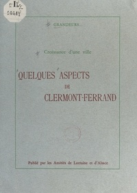 Les Amitiés de Lorraine et d'A - Croissance d'une ville : quelques aspects de Clermont-Ferrand.
