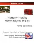 Les Ateliers pédagogiques - Memory tricks, mémo astuces anglais, memo cleverness - Pour déjouer les difficultés de la langue anglaise.