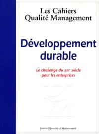 Collectif - Les Cahiers Qualité Management N° 7 : Développement durable. - Le chalenge du XXIe siècle pour les entreprises.