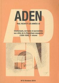 Anne Mathieu - Aden N° 9, Octobre 2010 : Intellectuels, écrivains et journalistes aux côtés de la République espagnole (1936-1939) - 2e volume.