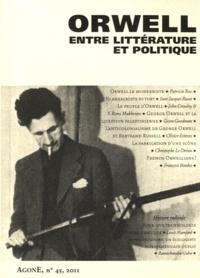 Olivier Esteves et Jean-Jacques Rosat - Agone N° 45/2011 : Orwell, entre littérature et politique.