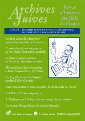 Belles Lettres - Archives juives N° 43/2, 2010 : Judaïsme français et franc-maçonnerie - Du XVIIIe siècle aux années trente.