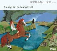 Fiona MacLeod - Au pays des porteurs de kilt. 1 CD audio
