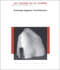 Anne-Marie Vuillemenot et Jean-Paul Pouchous - Cahiers de la Cambre - Architecture Tome 2 : Anthropo-logiques d'architecture.