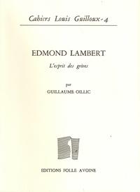 Guillaume Oillic - Cahiers Louis Guilloux N° 4 : Edmond Lambert, l'esprit des grèves - Un maître dans l'ombre de Louis Guilloux, Jean Grenier et Henri Petit.