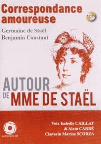 Germaine de Staël-Holstein et Benjamin Constant - Correspondance amoureuse - Autour de Mme de Staël. 1 CD audio