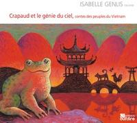 Isabelle Genlis et Phuong Oang - Crapaud et le génie du ciel - Contes des peuples du Vietnam. 1 CD audio
