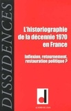 Jean-Numa Ducange et Vincent Chambarlhac - Dissidences N° 13, Janvier 2014 : L'historiographie de la décennie 1970 en France - Inflexion, retournement, restauration politique ?.