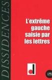 Christian Beuvain et Jean-Guillaume Lanuque - Dissidences N° 16 : L'extrême gauche saisie par les lettres.