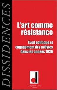 Jean-Paul Salles et Iveta Slavkova - Dissidences N° 9, Octobre 2010 : L'art comme résistance - Eveil politique et engagement des artistes dans les années 1930.