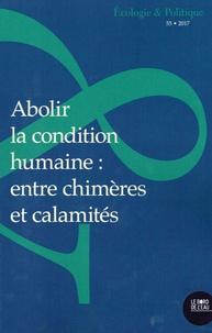 Estelle Deléage et Jean-Paul Deléage - Ecologie et Politique N° 55/2017 : Abolir la condition humaine - Entre chimères et calamités.