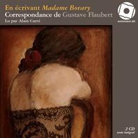 André Versaille - En écrivant Madame Bovary : correspondance de Gustave Flaubert.
