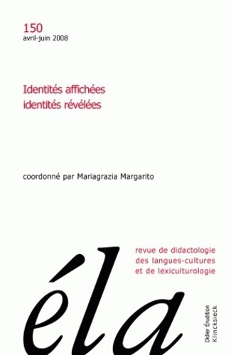 Mariagrazia Margarito - Etudes de Linguistique Appliquée N° 150, Avril-juin 2 : Identités affichées, identités révélées.