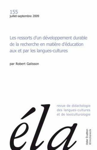 Robert Galisson - Etudes de Linguistique Appliquée N° 155, Juillet-sept : Les ressorts d'un développement durable de la recherche en matière d'éducation aux et par les langues-cultures.